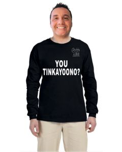 You Tinkayoono? Long Sleeve T-Shirt